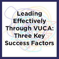 Leading Effectively Through VUCA