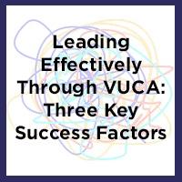 Leading Effectively Through VUCA