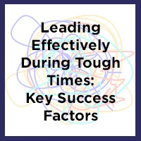 Leading Effectively Through Tough Times